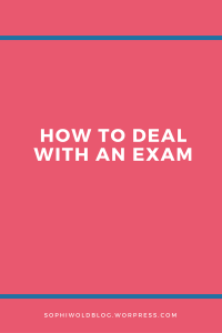 How to deal with an exam! sophiworldblog.com
