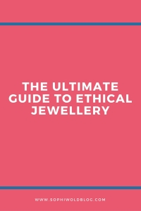 The ultimate Guide to Ethical Jewellery. Read more on www.sophiworldblog.com!