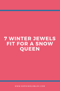 7 Winter Jewels fit for a Snow Queen. Read more on www.sophiworldblog.com
