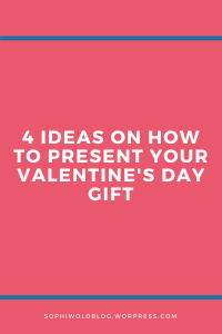 4 ideas on how to present your Valentine's Day gift. Read more on www.sophiworldblog.com